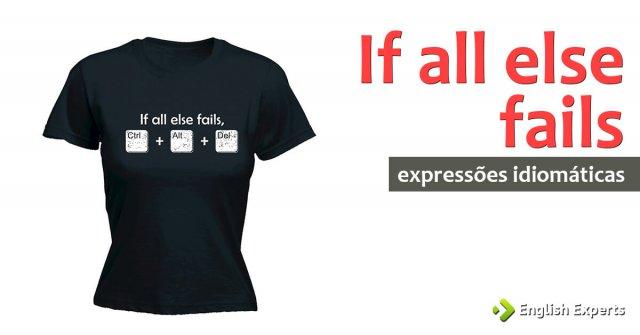 Expressão Idiomática: If all else fails