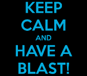Keep calm and have a blast