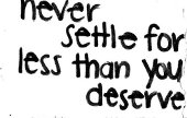 Settle for than you deserve