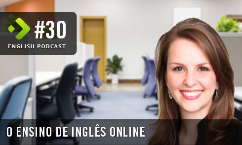 English Podcast 30: O Ensino de inglês online MP3