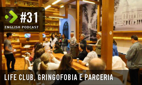 English Podcast 31: Life Club, Gringofobia e Parceria