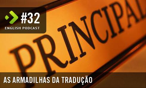 As Armadilhas da Tradução - English Podcast #32