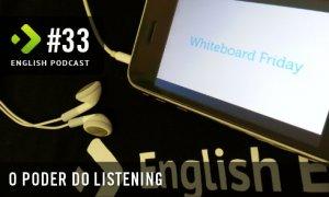 O Poder do Listening - English Podcast #33