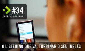 O Listening que vai Turbinar o seu Inglês - English Podcast #34
