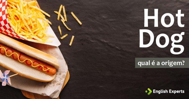 Hot Dog: Qual a origem da expressão?