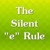 The Silent e Rule