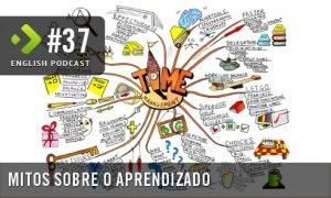 Mitos Sobre o Aprendizado – English Podcast #37