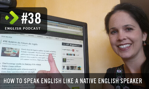 English Podcast 38: How to speak English like a native English speaker