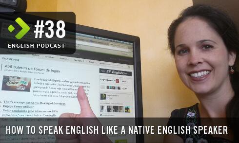 How to Speak English Like a Native English Speaker - English Podcast #38