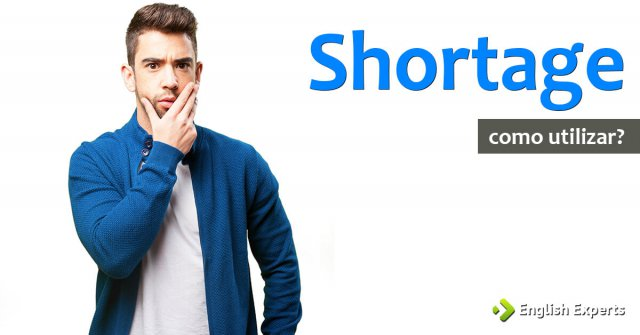 Shortage: Como utilizar essa palavra em inglês?