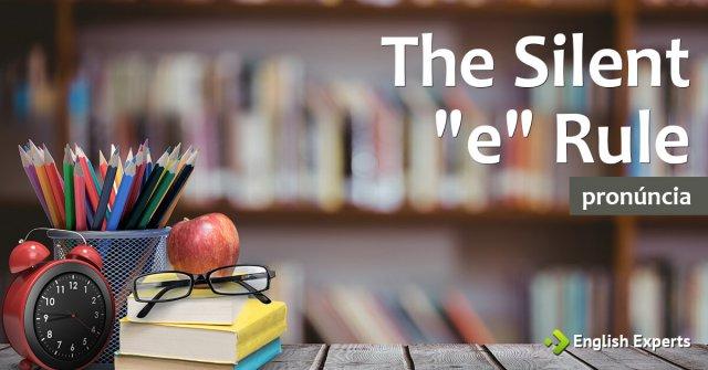 "The Silent ""e"" Rule: Dica de Pronúncia"