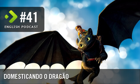English Podcast 41: Domesticando o Dragão