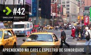 Aprendendo no Caos e Espectro de Sonoridade – English Podcast #42