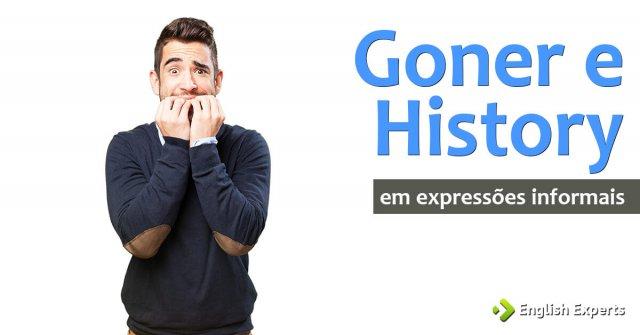 Expressões informais com Goner e History
