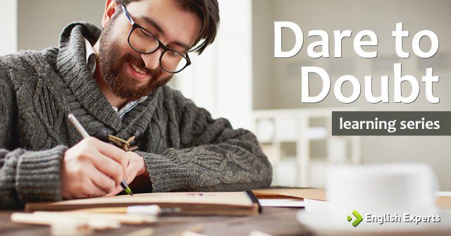 Learning series: Dare to doubt – Part 3