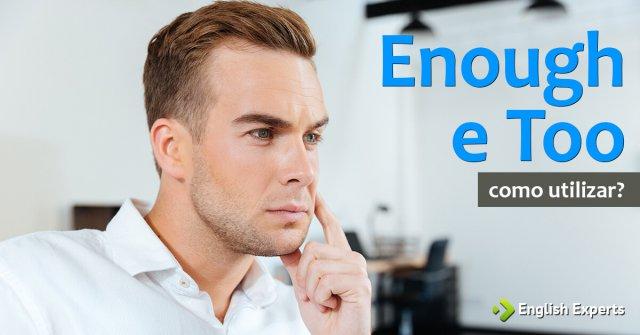 Como usar Enough e Too em inglês?