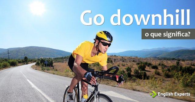 Go downhill: Como utilizar essa Expressão?