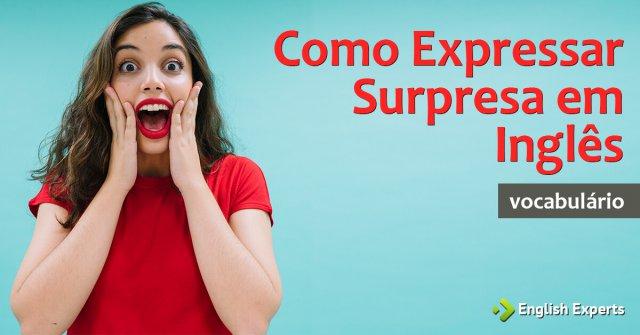 Como Expressar Surpresa em Inglês