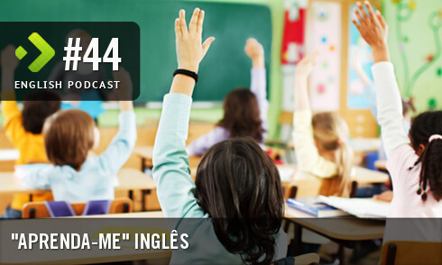 "English Podcast 44: ""Aprenda-me"" inglês"