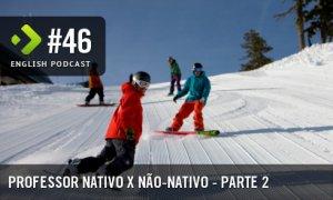 Professor Nativo x Não-nativo (Parte 2) – English Podcast #46
