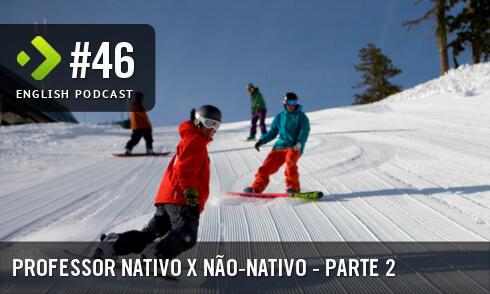 Professor Nativo x Não-nativo (Parte 2) - English Podcast #46