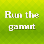 Run the gamut
