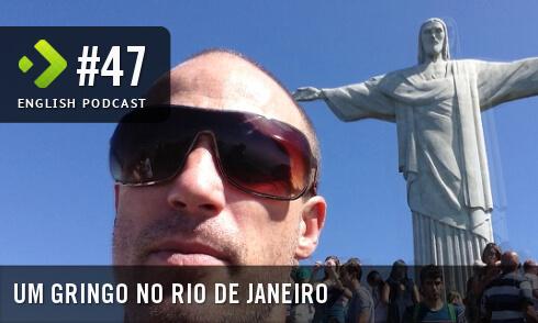 English Podcast 47: Um gringo no Rio de Janeiro