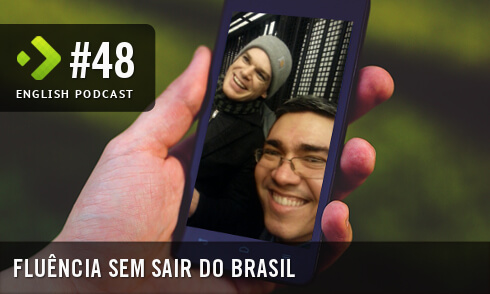 English Podcast 48: Fluência sem sair do Brasil