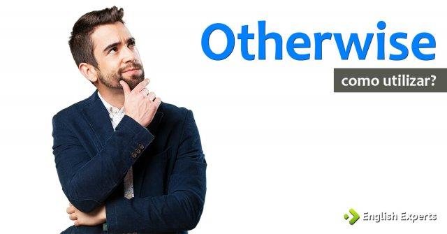 Otherwise: Três usos importantes em conversação