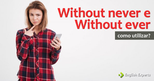 Without Never ou Without Ever: Qual utilizar?