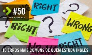 10 Erros mais Comuns de quem Estuda inglês – English Podcast #50