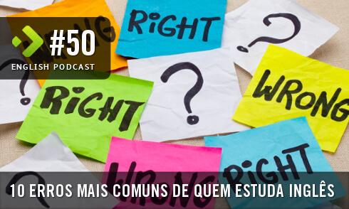 10 Erros mais Comuns de quem Estuda inglês - English Podcast #50