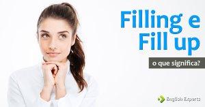 Filling e Fill up sobre Comida: encher, satisfazer em inglês