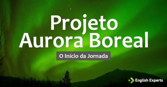 Projeto Aurora Boreal: O Início da Jornada