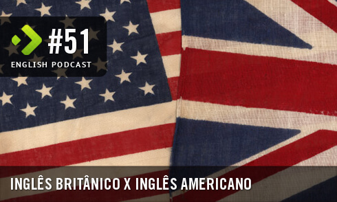 English Podcast 51: Inglês Britânico x Inglês Americano