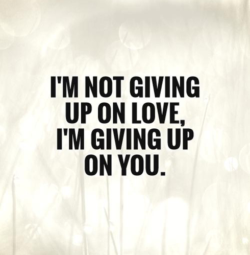 Im not giving up on love im giving up on-you-quote