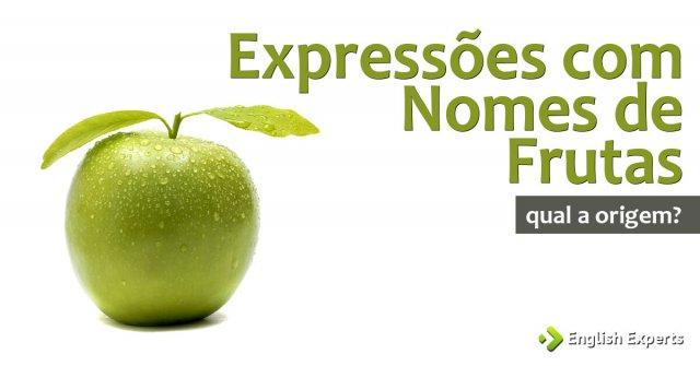 Expressões com Nomes de Frutas em inglês