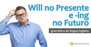 Will no Presente e -ing no Futuro