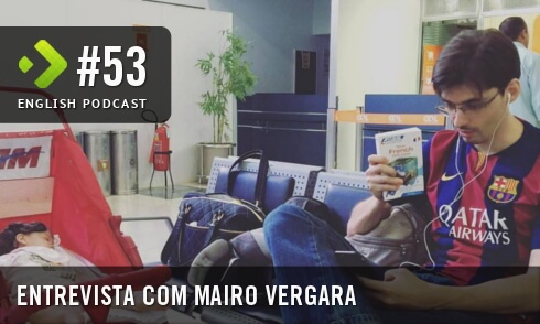 Entrevista com Mairo Vergara - English Podcast #53