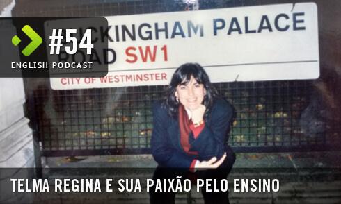 Telma Regina e sua Paixão pelo Ensino - English Podcast #54