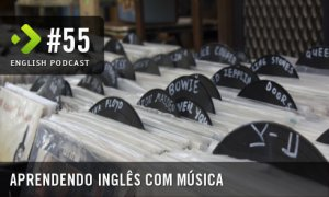 Aprendendo Inglês com Música - English Podcast #55