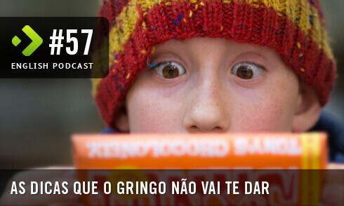 As Dicas que o Gringo não vai te dar - English Podcast #57