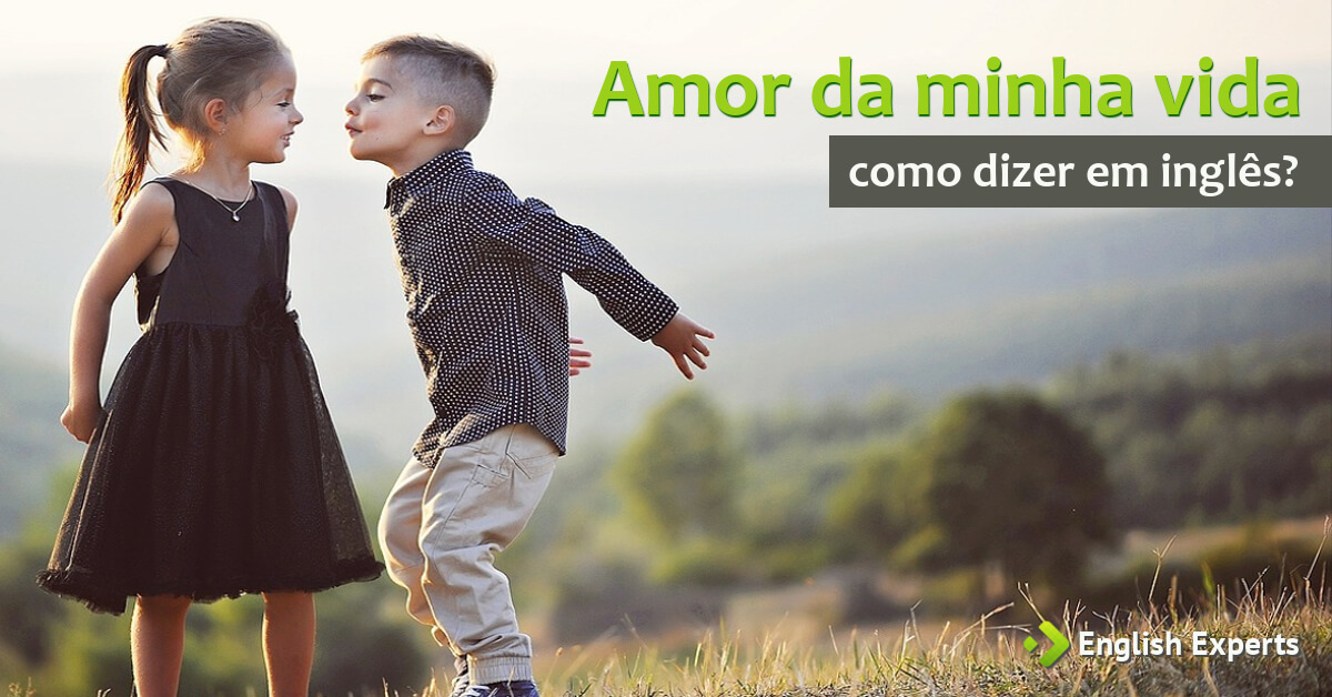 """Como Dizer """"amor Da Minha Vida"""" Em Inglês"""