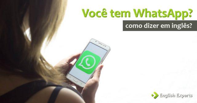 Como Dizer Você Tem Whatsapp Em Inglês English Experts