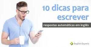 10 Dicas para Escrever Respostas Automáticas em Inglês