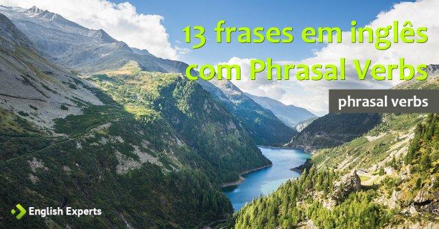 13 frases em inglês com Phrasal Verbs