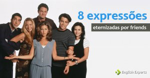 8 expressões que Friends eternizou