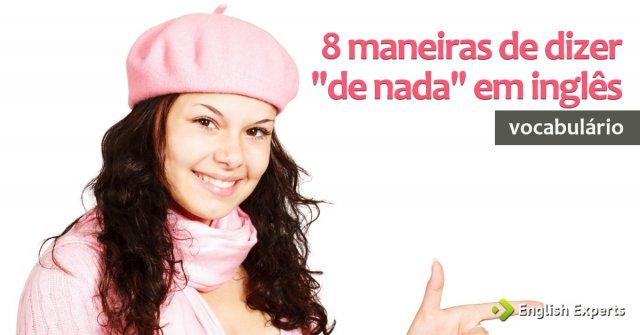 """8 maneiras de dizer """"de nada"""" em inglês"""