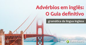 Advérbios em inglês: O Guia Definitivo