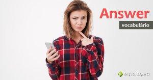 Ampliando o Vocabulário: ANSWER